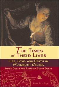 The Times of Their Lives: Life, Love, and Death in the Plymouth Colony by  Patricia Scott  James; Deetz - First Edition - 2000 - from First Choice Books and Biblio.com