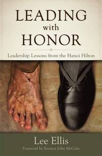 Leading With Honor  Leadership Lessons from the Hanoi Hilton