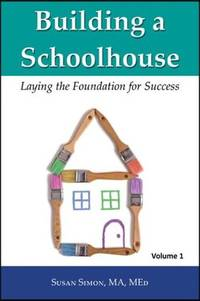 Building a Schoolhouse: Laying the Foundation for Success, Volume 1
