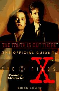 The Truth Is Out There (TM): The Official Guide to the X-Files (TM)