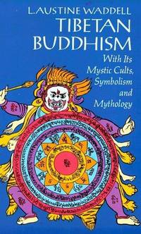Tibetan Buddhism with Its Mystic Cults Symbolism and Mythology, and in Its Relation to Indian...