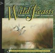 Wild Feasts: Ducks Unlimited Game and Fish Cookbook