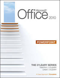 Microsoft® PowerPoint 2010: A Case Approach, Complete (The O'leary Series)