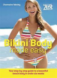 Bikini Body Made Easy: Top Tips for a Beautiful Beach Body in Under 6 Weeks (Zest Magazine: Made...