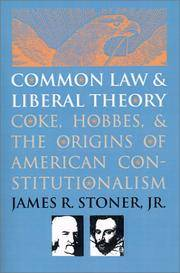 """COMMON LAW & LIBERAL THEORY """" Coke, Hobbes, and the Origins of American Constitutionalism"""