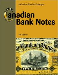 Canadian Bank Notes: A Charlton Standard Catalogue (4th Edition) (Charlton Standard Catalogue of...