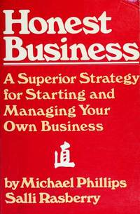 Honest Business A Superior Strategy for Starting and Managing Your Own Business