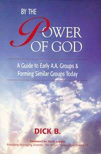 By the Power of God: A Guide to Early A.A. Groups and Forming Similar Groups Today