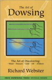Art of Dowsing: The Art of Discovering Water, Treasure, Gold, Oil, Artifacts