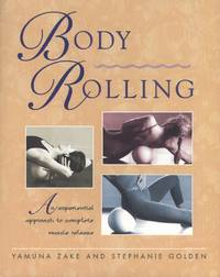 Body Rolling : An Experiential Approach to Complete Muscle Release