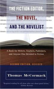 The Fiction Editor, The Novel, and the Novelist: a book for writers, teachers, publishers, and anyone else devoted to fiction (second edition, revised)