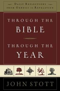 Through the Bible, Through the Year: Daily Reflections from Genesis to Revelation by  John Stott - Paperback - 2011-08-01 - from Beans Books, Inc. and Biblio.com