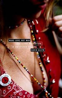 image of Make Love, Not War: The Sexual Revolution: An Unfettered History