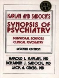 Kaplan and Sadock's Synopsis of Psychiatry : Behavioral Sciences - Clinical Psychiatry
