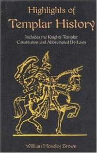 HIGHLIGHTS OF TEMPLAR HISTORY: Includes The Knights Templar Constitution & Abbreviated By-Laws