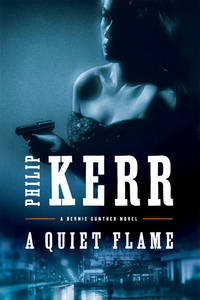 A Quiet Flame (A Bernie Gunther Novel)