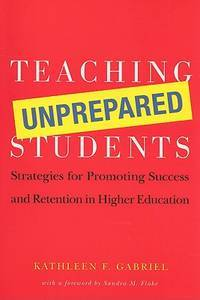 Teaching Unprepared Students Strategies for Promoting Success and Retention in Higher Education