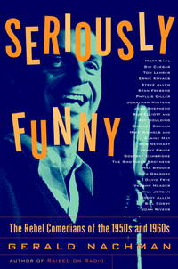 SERIOUSLY FUNNNY: The Rebel Comedians of the 1950s and 1960s