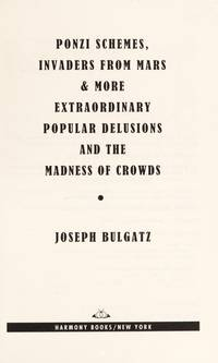 Ponzi Schemes, Invaders From Mars & More: EXTRAORDINARY POPULAR DELUSIONS AND THE MADNESS OF CROWDS