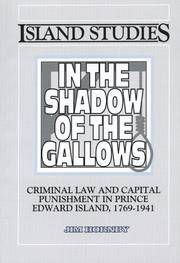 In the Shadow of the Gallows.  Criminal Law and Capital Punishment in Prince Edward Island, 1769-1941