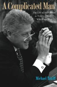 A Complicated Man: The Life of Bill Clinton as Told by Those Who Knew Him