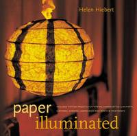 Paper Illuminated: 15 Projects for Making Handcrafted Luminaria, Lanterns, Screens, Lamp Shades...