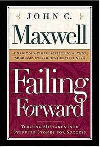 FAILING FORWARD -TURNING MISTAKES INTO STEPPING STONES FOR SUCCESS