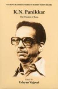 K.N. PANIKKAR: THE THEATRE OF RASA (H.B)