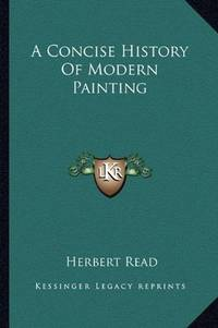 A Concise History Of Modern Painting by Read, Herbert