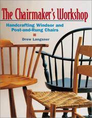 CHAIRMAKER'S WORKSHOP, THE.  Handcrafting Windsor and post-and-Rung Chairs
