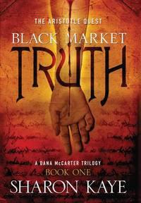 Black Market Truth: The Aristotle Quest, Book 1: A Dana McCarter Trilogy (Aristotle Quest: A Dana McCarter Trilogy) (Bk. 1)