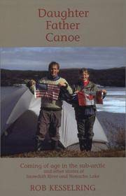 Daughter Father Canoe Coming of age in the sub-arctic and other stories of Snowdrift River and Nonacho Lake  (Inscribed copy)