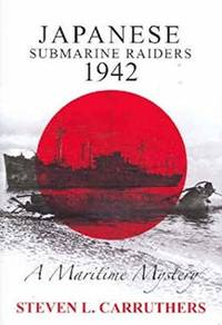 JAPANESE SUBMARINE RAIDERS 1942: A Maritime Mystery - - REVISED EDITION - -