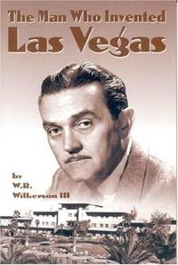 THE MAN WHO INVENTED LAS VEGAS. by  W. R. III Wilkerson - Paperback - 2000 - from PASCALE'S BOOKS (SKU: 030393)