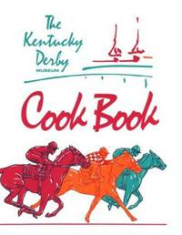 The Kentucky Derby Museum Heart Healty Cook Book: A Horse Sense Guide to Smart Cooking by Cookbook Committee [Editor]; David Wagner [Introduction]; Marsha Milgeford [Foreword]; - 1986-06-01