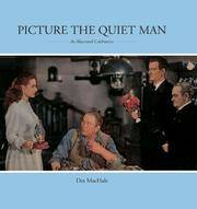 Picture The Quiet Man: An Illustrated Celebration MacHale, Des