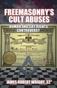 FREEMASONRYS CULT ABUSES: Human & Gay Rights Controversy