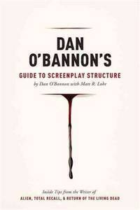Dan O'Bannon's Guide to Screenplay Structure: Inside Tips from the Writer of ALIEN, TOTAL...