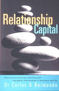 Relationship Capital: True Success Through Coaching and Managing Relationships in Business and Life