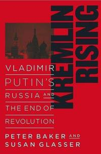 Kremlin Rising: Vladimir Putin's Russia and the End of Revolution by  Susan  Glasser - Hardcover - from Good Deals On Used Books (SKU: 00012028982)