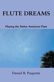 Flute Dreams: Playing the Native American Flute.
