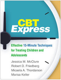 CBT Express: Effective 15-Minute Techniques for Treating Children and Adolescents