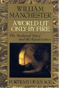 A World Lit Only By Fire: The Medieval Mind and the Renaissance
