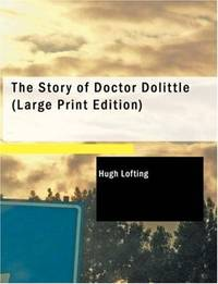 The Story of Doctor Dolittle: Being the History of His Peculiar Life at Home and Astonishing...