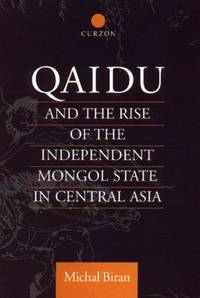 Qaidu and the Rise of the Independent Mongol State In Central Asia (Central Asia Research Forum)