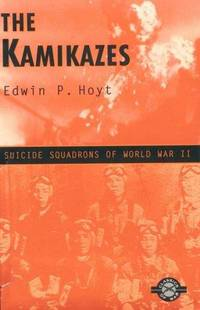 The Kamikazes: Suicide Squadrons of World War II by  Edwin P Hoyt - Paperback - 1999 - from BookDepart and Biblio.com