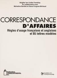 Correspondance D'Affaires : Regles d'Usage Francaises et Anglaises et 85 Lettres Modeles