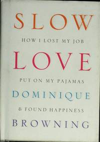 Slow Love How I Lost My Job Put on My Pajamas & Found Happiness
