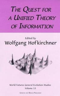 Quest For A Unified Theory (World-Futures General Evolution Studies, Vol 13) by Editor-Wolfgang Hofkirchner - 1999-07-01