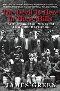 The Devil Is Here in These Hills: West Virginia's Coal Miners and Their Battle for Freedom